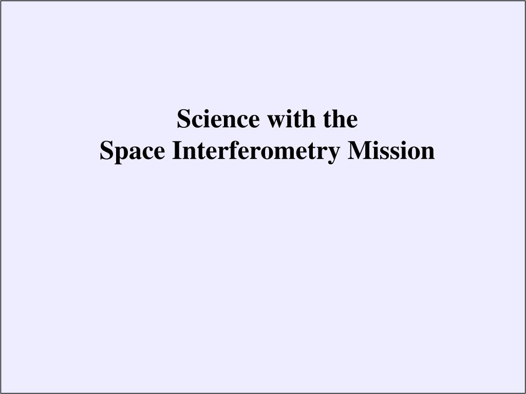 science with the space interferometry mission l.