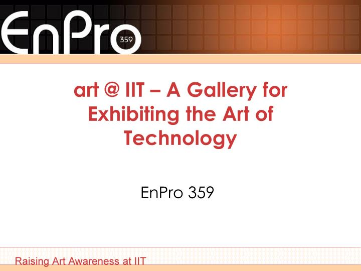 Art @ iit a gallery for exhibiting the art of technology
