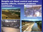 despite our flood control and water quality efforts channel problems continued