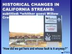 historical changes in california streams subtitled whither goest willow creek