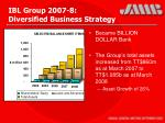 ibl group 2007 8 diversified business strategy
