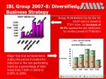 ibl group 2007 8 diversified business strategy9