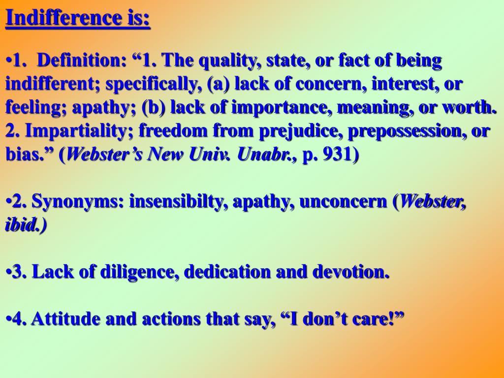 Indifference is: