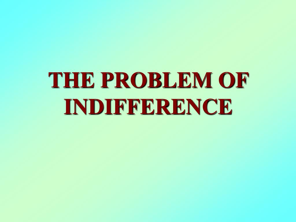 the problem of indifference l.