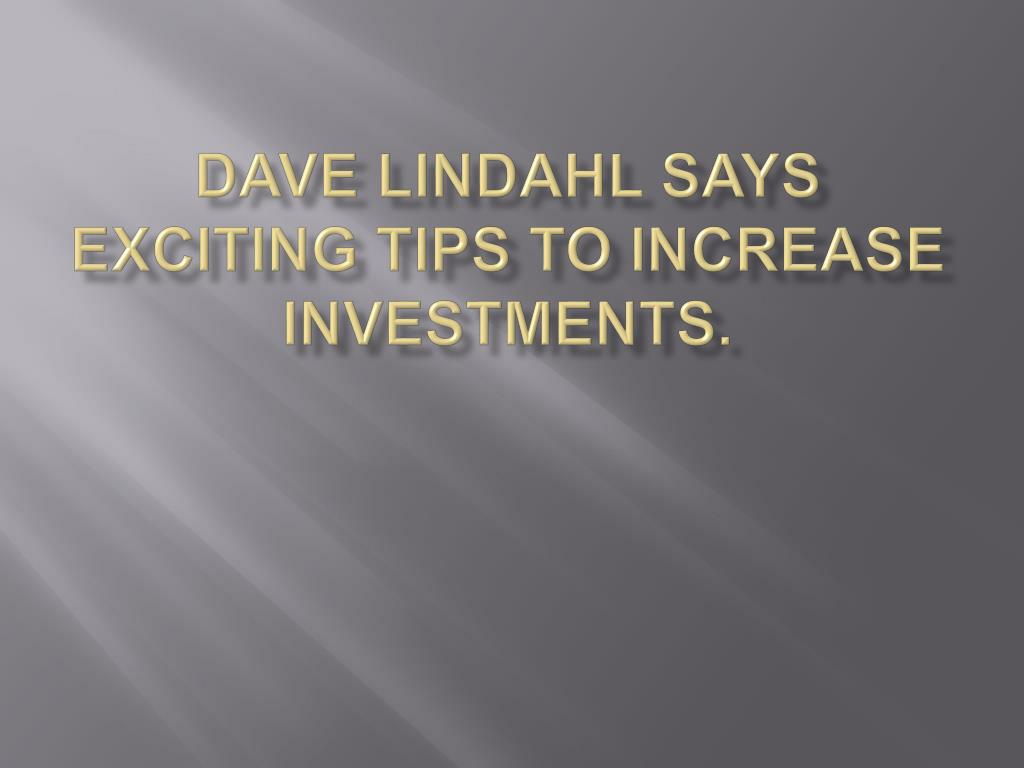 dave lindahl says exciting tips to increase investments l.