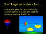 don t forget air is also a fluid
