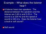 example what does the listener hear