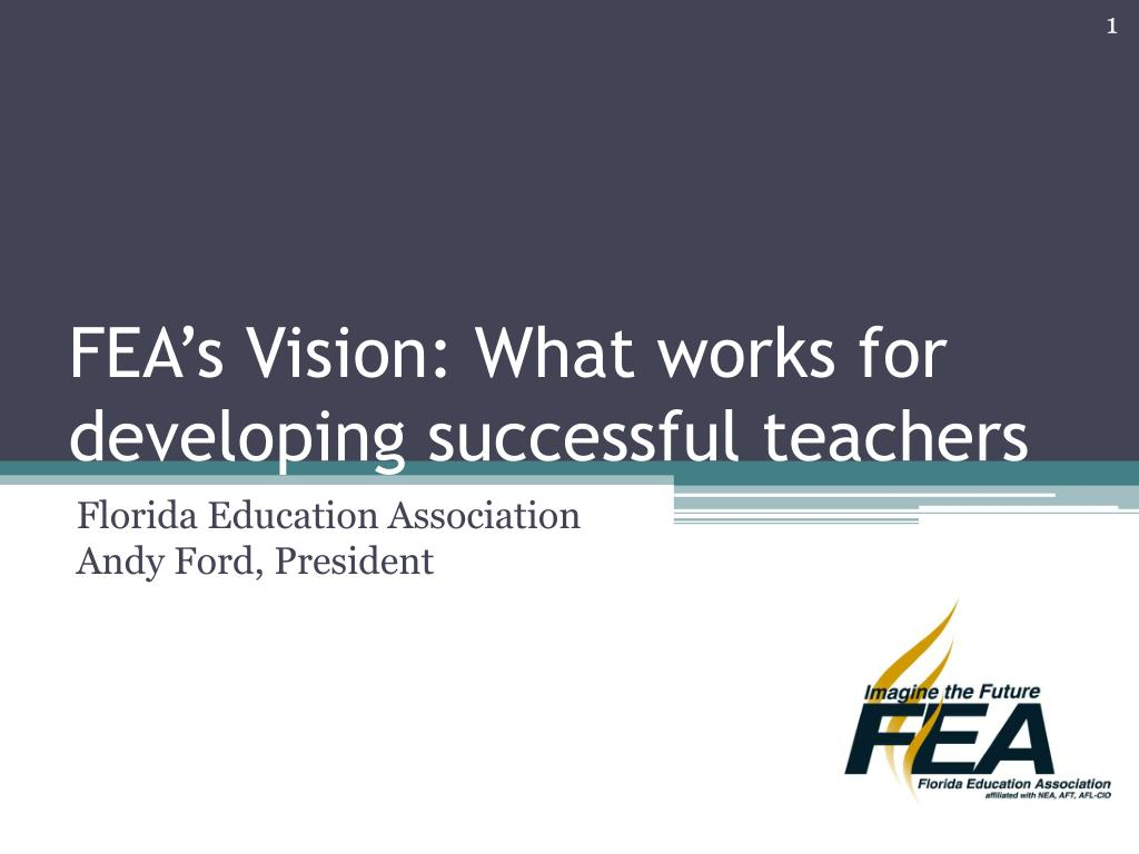 fea s vision what works for developing successful teachers l.