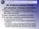 iii political economy of bank privatization relaxing constraints