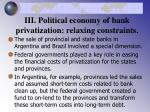 iii political economy of bank privatization relaxing constraints23