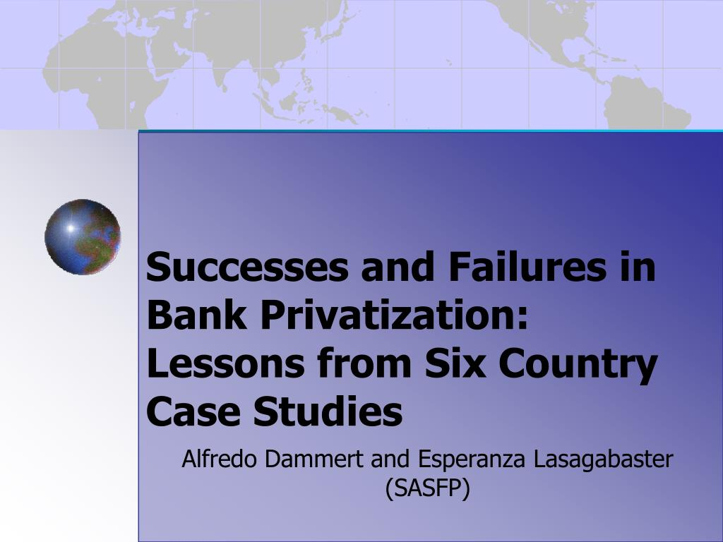 successes and failures in bank privatization lessons from six country case studies l.