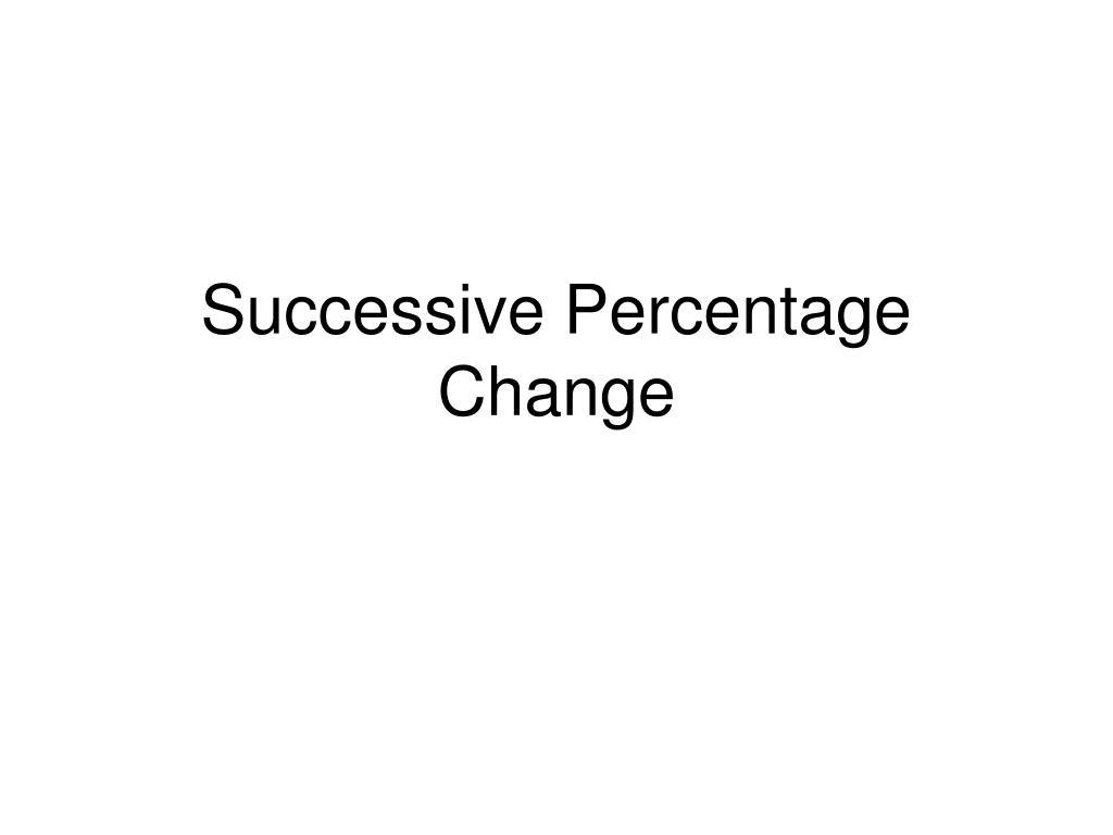 successive percentage change l.