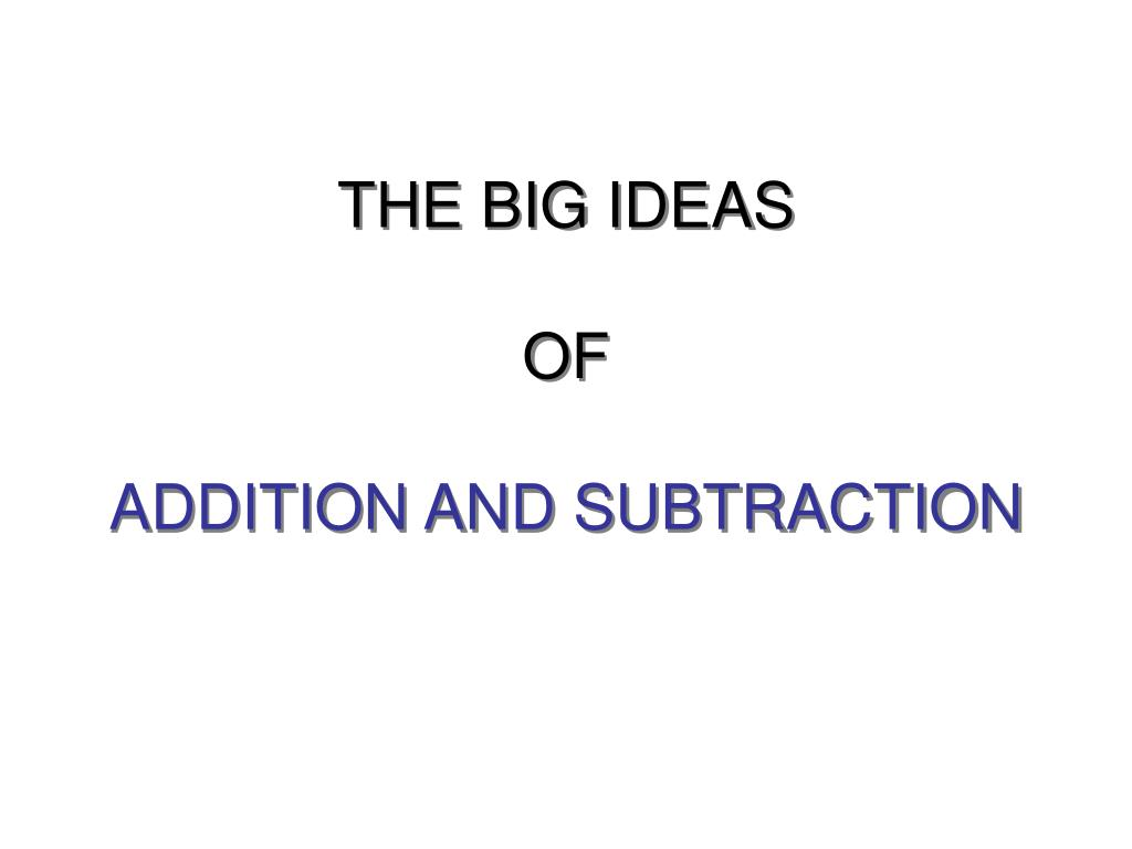 the big ideas of addition and subtraction l.
