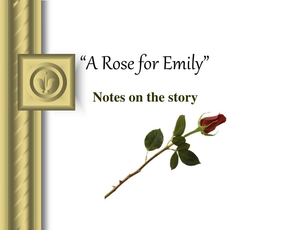 "rose for emily thesis essay Symbolism in ""a rose for emily"" essay related essays ""a rose for emily"" by william faulkner – foreshadowing a rose for emily analysis."