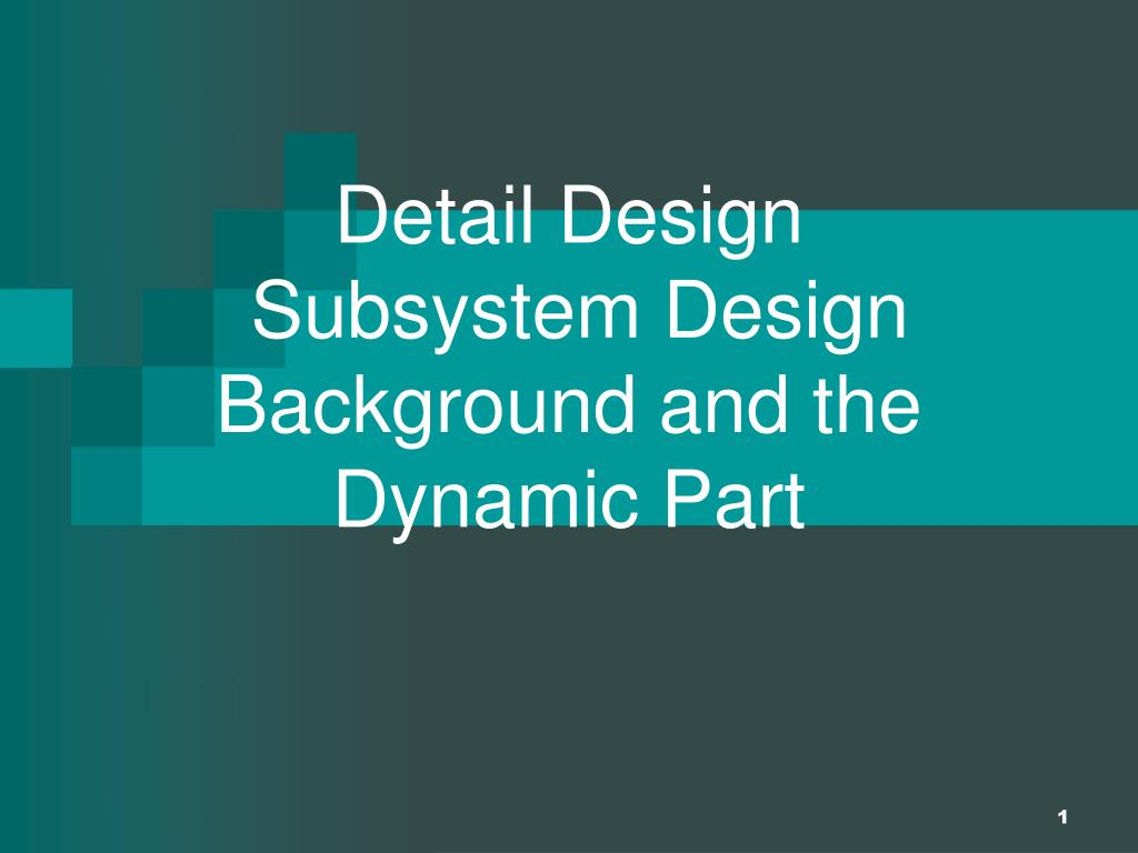detail design subsystem design background and the dynamic part l.