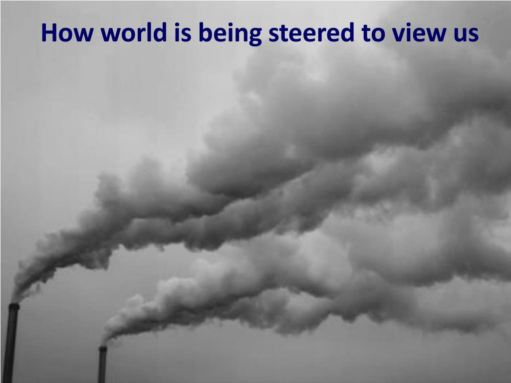 How world is being steered to view us