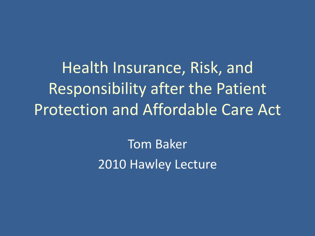 health insurance risk and responsibility after the patient protection and affordable care act l.