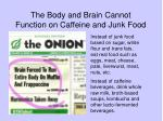the body and brain cannot function on caffeine and junk food