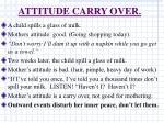 attitude carry over