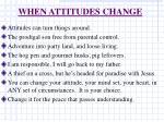 when attitudes change