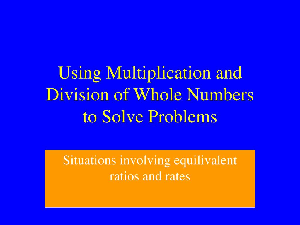 using multiplication and division of whole numbers to solve problems l.
