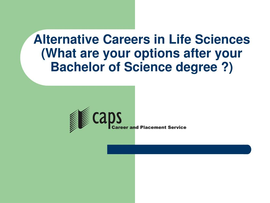 alternative careers in life sciences what are your options after your bachelor of science degree l.