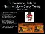 its batman vs indy for summer movie candy tie ins june 11 2008
