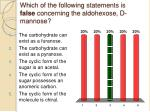 which of the following statements is false concerning the aldohexose d mannose