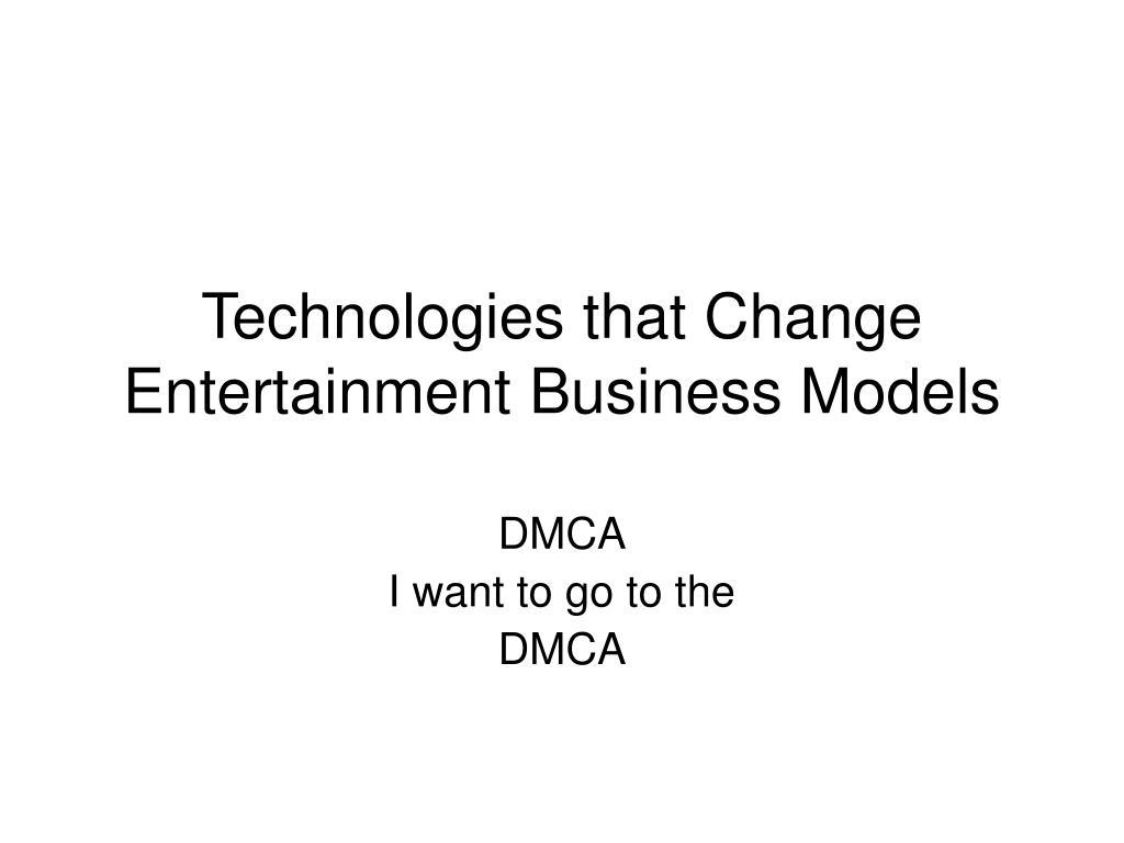 technologies that change entertainment business models l.