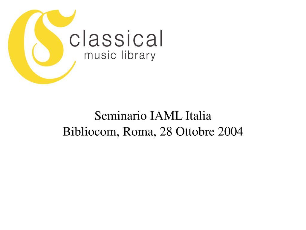 seminario iaml italia bibliocom roma 28 ottobre 2004 l.