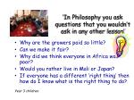 in philosophy you ask questions that you wouldn t ask in any other lesson