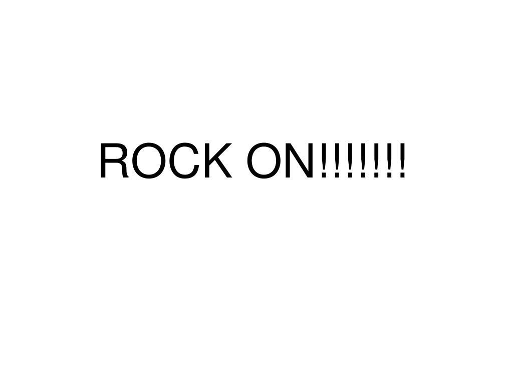 ROCK ON!!!!!!!