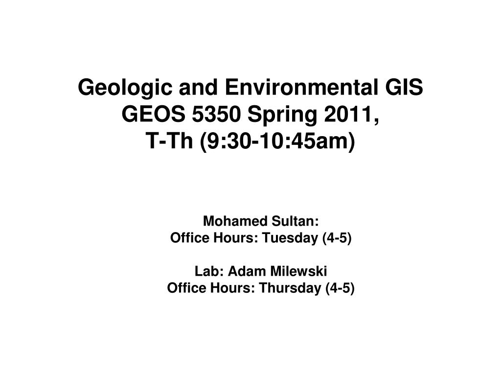 geologic and environmental gis geos 5350 spring 2011 t th 9 30 10 45am l.