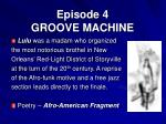 episode 4 groove machine