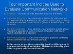 four important indices used to evaluate communication networks