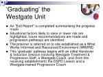 graduating the westgate unit