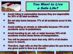 you want to live a safe life