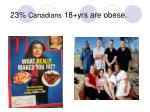 23 canadians 18 yrs are obese