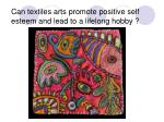 can textiles arts promote positive self esteem and lead to a lifelong hobby