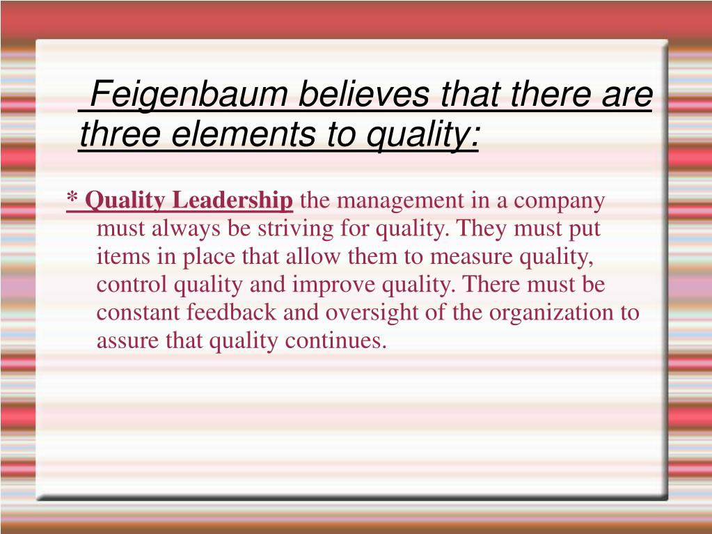 Feigenbaum believes that there are three elements to quality: