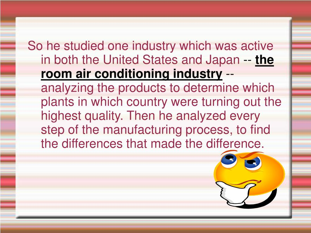 So he studied one industry which was active in both the United States and Japan