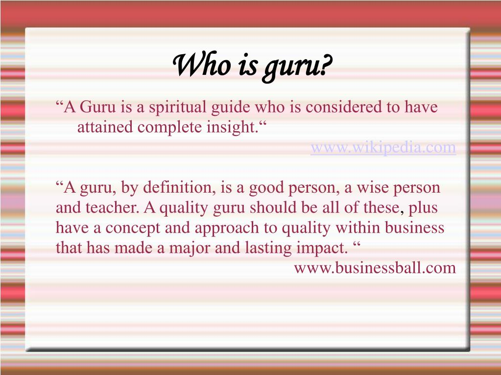 """A Guru is a spiritual guide who is considered to have attained complete insight."""