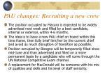 pau changes recruiting a new crew