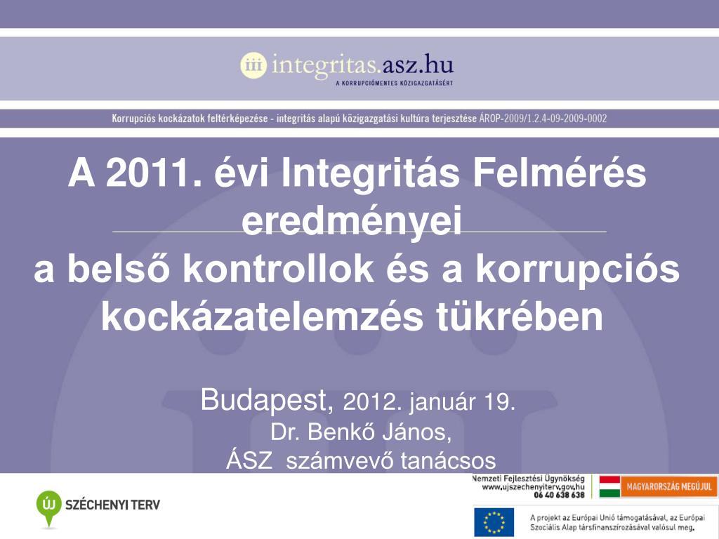 a 2011 vi integrit s felm r s eredm nyei a bels kontrollok s a korrupci s kock zatelemz s t kr ben l.