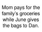 mom pays for the family s groceries while june gives the bags to dan