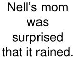 nell s mom was surprised that it rained