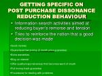 getting specific on post purchase dissonance reduction behaviour