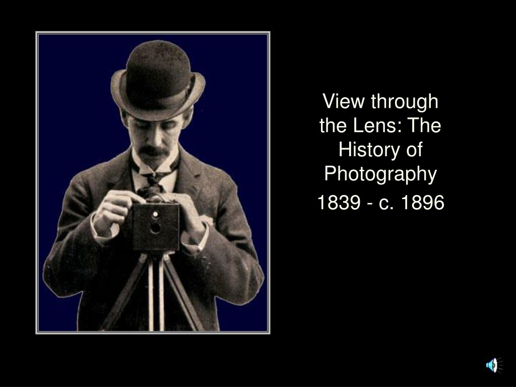 view through the lens the history of photography 1839 c 1896 l.
