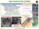 new vertical test @ fnal