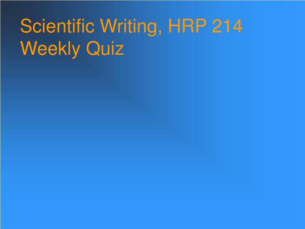 scientific writing hrp 214 weekly quiz l.